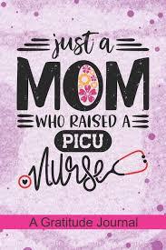 Picu Nurse Just A Mom Who Raised A Picu Nurse A Gratitude Journal