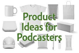 Make Own Merchandise 5 Product Ideas For Podcasters