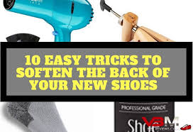 how to soften the back of new shoes use these 10 simple s