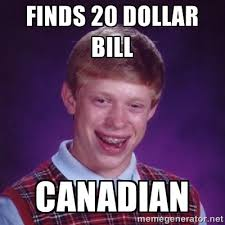 Finds 20 dollar bill Canadian - Bad Luck Brian M   Meme Generator via Relatably.com