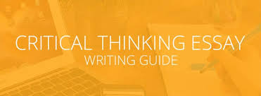 Essay About Critical Thinking How To Write A Critical Thinking Essay Essay Tigers