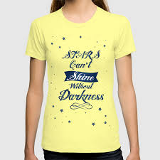 Design T Shirt Quotes Stars Cant Shine Without Darkness Inspirational Quotes Design T Shirt