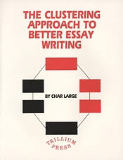 the clustering approach to better essay writing by char large the clustering approach to better essay writing cover