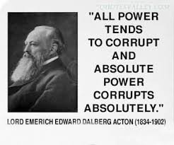 all power tends to corrupt and absolute power corrupts absolutely all power tends to corrupt and absolute power corrupts absolutely i ve always loved this quote but afterthought however a fool any fools whomev