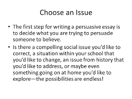 persuasive writing ppt video online choose an issue the first step for writing a persuasive essay is to decide what you