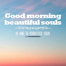 Beautiful Souls Quotes Best Of Good Morning Beautiful Souls Comments Images Pics Quotes