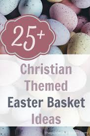 Christian Poster Ideas 25 Christian Themed Easter Basket Ideas The Purposeful Mom