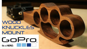 Wooden Knuckles Gopro Wooden Knuckles Mount Build It Youtube