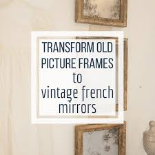 Antique mirror frame Border Diy French Vintage Mirror From Old Thrifted Picture Frames Olde Good Things Diy French Vintage Mirror From Old Thrifted Picture Frames Twelve