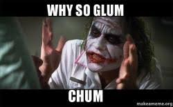 WHY SO GLUM CHUM - Everyone Loses Their Minds (Joker Mind Loss ... via Relatably.com