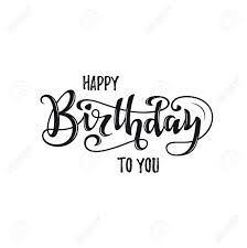 Black Happy Birthday Happy Birthday Hand Drawn Black And White Lettering Design Isolated