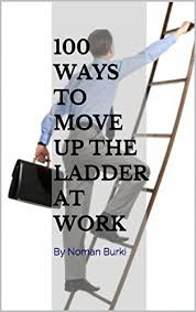 Move Up The Ladder 100 Ways To Move Up The Ladder At Work By Noman Burki Ebook