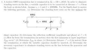 Solved 1 A Lossless 100 Transmission Line Is Terminated