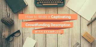 How To Write A Captivating Crowdfunding Description (With Examples!)