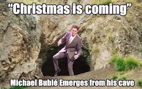 Bublé is Coming. : funny via Relatably.com