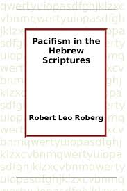Robergs Chart Doc Pacifism In The Hebrew Scriptures Robert L Roberg
