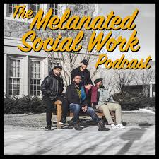 The Melanated Social Work Podcast