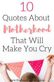 Motherhood Quotes New Ten Quotes About Motherhood That Will Make You Cry