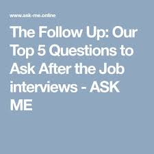 Best Questions To Ask After An Interview The Follow Up Our Top 5 Questions To Ask After The Job