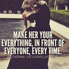 Make Her Your Everything I Front Of Everyone Every Time Quotes