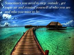 Beautiful Images With Nice Quotes Best of Sometimes You Need To Step Outside Get Some Air And Remind Yourself