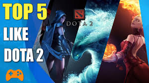 top 5 games like dota 2 dota 2 alternatives and similar games