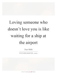 Quotes About Loving Someone Amazing Loving Someone Who Doesn't Love You Is Like Waiting For A Ship