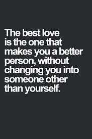 Quotes About Change And Growth 33 Stunning The Best Love Is One That Makes You Better Without Changing You Into