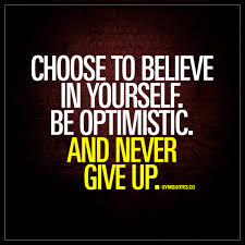 Believing In Yourself Quotes Choose to believe in yourself Be optimistic And never give up 74