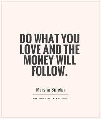 Love What You Do Quotes Amazing Do What You Love Love What You Do Quote Pleasing