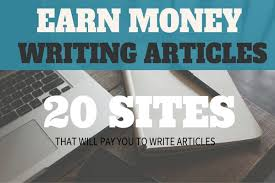 sites that pay you to write articles online get paid to blog writing articles for money