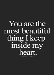 The Most Beautiful Quote Best Of You Are The Most Beautiful Thing I Keep Inside My Heart Quotes