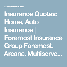 insurance quotes home auto insurance foremost insurance group foremost arcana multiserve they will all do vacant policies