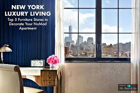 New apartment furniture Essentials New York Luxury Living Top Furniture Stores To Decorate Your Nomad Apartment The Pinnacle List New York Luxury Living Top Furniture Stores To Decorate Your
