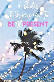 10 <b>Quotes</b> to Inspire You to BE (the) PRESENT - <b>Mr</b> and <b>Mrs</b> ...