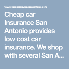 car insurance san antonio provides low cost car insurance we with several san