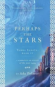 Perhaps the Stars (Terra Ignota, book 4) by Ada Palmer