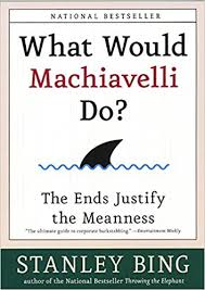 what would machiavelli do the ends justify the meanness stanley  what would machiavelli do the ends justify the meanness stanley bing 9780066620107 com books