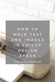 How To Weld Text In Cricut Design Space How To Weld Text And Images In Cricuts Design Space Craft