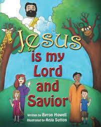 Jesus Is My Lord and Savior: Howell, Byron, Sutton, Anja: 9780578189420:  Amazon.com: Books