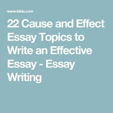 ideas for a cause and effect essay cause and effect model essay best 25 cause and effect essay ideas