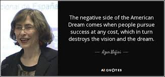 Negative American Dream Quotes Best of Azar Nafisi Quote The Negative Side Of The American Dream Comes