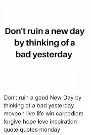 New Day Quotes Extraordinary Don't Ruin A New Day By Thinking Of A Bad Yesterday Don't Ruin A