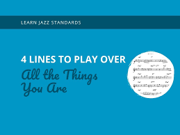 4 Lines To Play Over All The Things You Are Learn Jazz