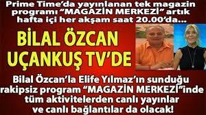 Bilal Özcan her akşam Uçankuş TV Magazin Merkezi'nde