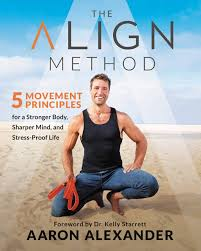 The Align Method: 5 Movement Principles for a Stronger Body, Sharper Mind,  and Stress-Proof Life - Kindle edition by Alexander, Aaron, Starrett,  Kelly. Health, Fitness & Dieting Kindle eBooks @ Amazon.com.