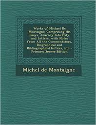 essays montaigne sparknotes michel de montaigne essays