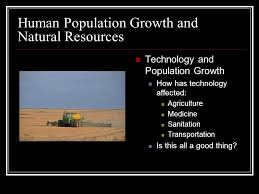 human impact on ecosytems chapter    human population growth and    human population growth and natural resources technology and population growth how has technology affected  agriculture