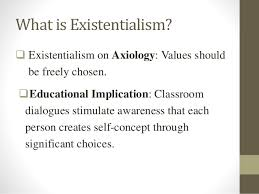 philosophy of education existentialism 20 what is existentialism