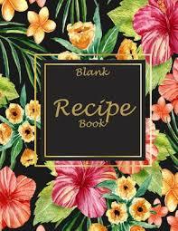 Blank Recipe Book Cute Flowers Book 8 5 X 11 Blank Recipe Journal